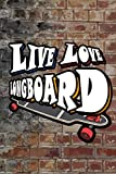 LIVE LOVE LONGBOARD: Longboarder Large 6 x 9 - Journal Gift, 120 College Ruled Pages, 6x9, Soft...